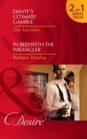 Dante's Ultimate Gamble / In Bed with the Wrangler: Dante's Ultimate Gamble (The Dante Legacy, Book 5) / In Bed with the Wrangler (Montana Millionaires: The Ryders, Book 2) (Mills & Boon Desire), Day Leclaire, Barbara Dunlop