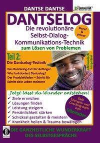 DANTSELOG - Die revolutionäre Selbst-Dialog-Kommunikations-Technik zum Lösen von Problemen. Die Dantselog-Technik für An - Dantse Dantse |