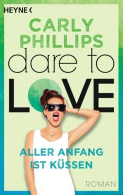 Dare to Love - Aller Anfang ist küssen, Carly Phillips