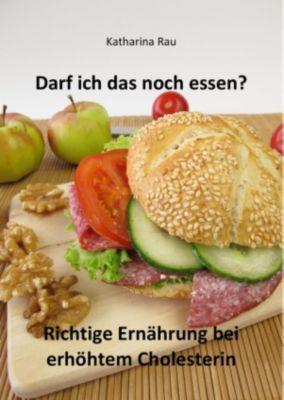 Darf ich das noch essen? Richtige Ernährung bei erhöhtem Cholesterin, Katharina Rau