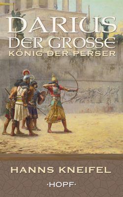 Darius der Große – König der Perser, Hanns Kneifel
