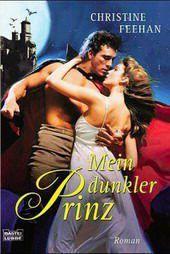 Dark Carpathians Band 1: Mein dunkler Prinz - Christine Feehan |