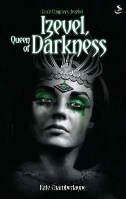 Dark Chapters: Izevel, Queen of Darkness, Kate Chamberlayne