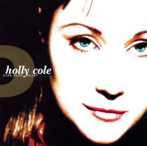 Dark Dear Heart, Holly Cole