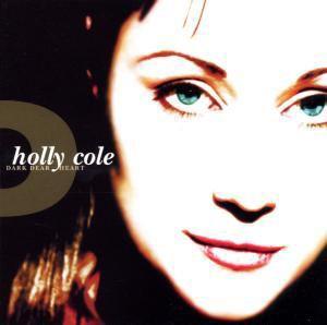 Dark Dear Heart, Holly Cole