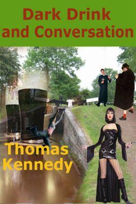 Dark Drink and Conversation, Thomas Kennedy