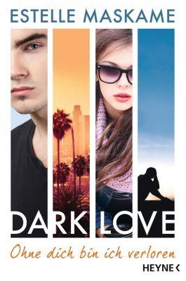 DARK LOVE - Ohne dich bin ich verloren - Estelle Maskame  