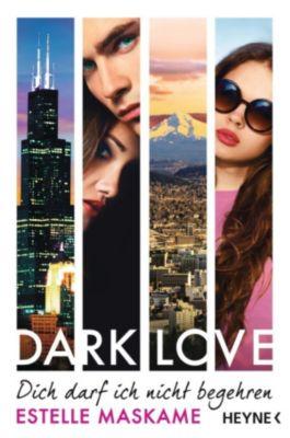 DARK-LOVE-Serie Band 3: Dich darf ich nicht begehren, Estelle Maskame
