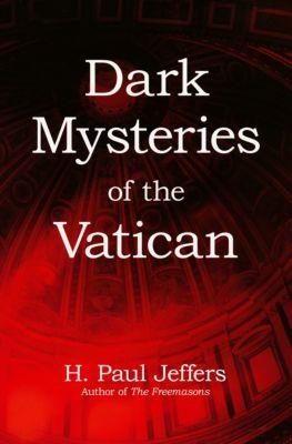 Dark Mysteries of the Vatican, H.   Paul Jeffers