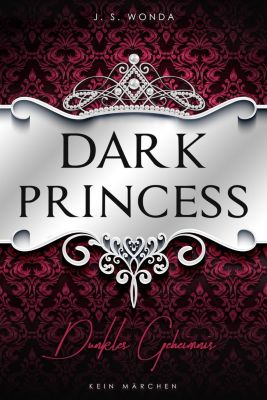 Dark Princess - Dunkles Geheimnis - J. S. Wonda |
