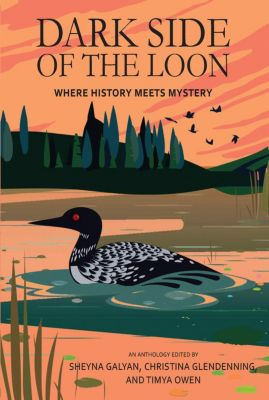 Dark Side of the Loon : Where History Meets Mystery, Twin Cities Chapter of Sisters in, LLC Crime