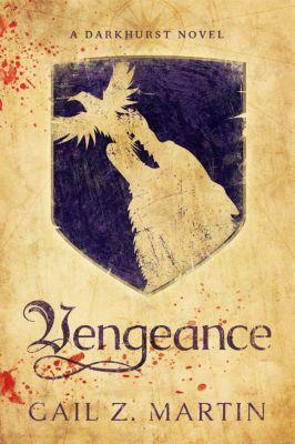 Darkhurst: Vengeance (Darkhurst, #2), Gail Z. Martin