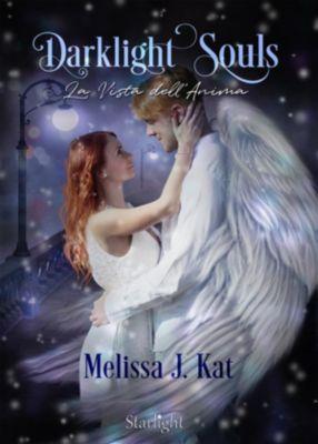 Darklight Souls. La Vista dell'Anima (Collana Starlight), Melissa J Kat