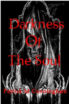 Darkness of the Soul, Patrick M Cunningham