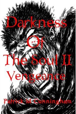 Darkness of the Soul II Vengeance, Patrick M Cunningham