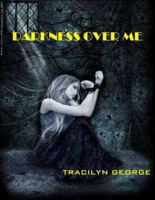 Darkness Over Me, Tracilyn George