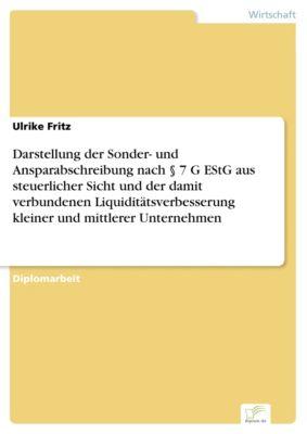 Darstellung der Sonder- und Ansparabschreibung nach § 7 G EStG aus steuerlicher Sicht und der damit verbundenen Liquiditätsverbesserung kleiner und mittlerer Unternehmen, Ulrike Fritz