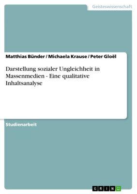 Darstellung sozialer Ungleichheit in Massenmedien - Eine qualitative Inhaltsanalyse, Michaela Krause, Matthias Bünder, Peter Gloël