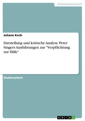 Darstellung und kritische Analyse Peter Singers Ausführungen zur Verpflichtung zur Hilfe, Juliane Koch