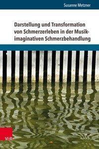 Darstellung und Transformation von Schmerzerleben in der Musik-imaginativen Schmerzbehandlung - Susanne Metzner  