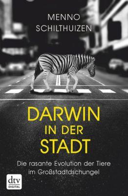 Darwin in der Stadt Die rasante Evolution der Tiere im Grossstadtdschungel, Menno Schilthuizen