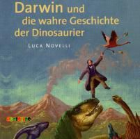 Darwin und die wahre Geschichte der Dinosaurier, Audio-CD, Luca Novelli