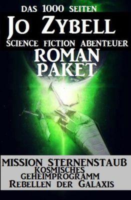 Das 1000 Seiten Jo Zybell Science Fiction Abenteuer Roman-Paket: Mission Sternenstaub/ Kosmisches Geheimprogramm/ Rebellen der Galaxis, Jo Zybell