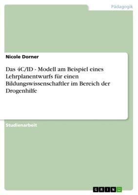 Das 4C/ID - Modell am Beispiel eines Lehrplanentwurfs für einen Bildungswissenschaftler im Bereich der Drogenhilfe, Nicole Dorner