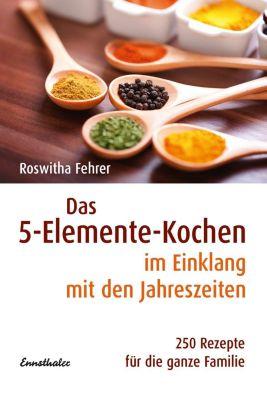 Das 5-Elemente-Kochen im Einklang mit den Jahreszeiten - Roswitha Fehrer |
