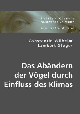 Das Abändern der Vögel durch Einfluss des Klimas, Constantin W. L. Gloger