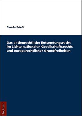 Das aktienrechtliche Entsendungsrecht im Lichte nationalen Gesellschaftsrechts und europarechtlicher Grundfreiheiten, Carola Frieß