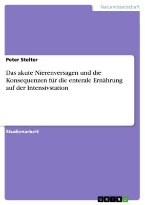 Das akute Nierenversagen und die Konsequenzen für die enterale Ernährung auf der Intensivstation, Peter Stelter