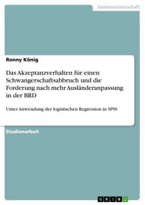 Das Akzeptanzverhalten für einen Schwangerschaftsabbruch und die Forderung nach mehr Ausländeranpassung in der BRD, Ronny König