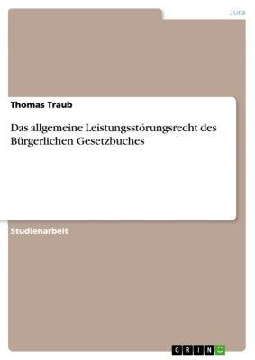 Das allgemeine Leistungsstörungsrecht des Bürgerlichen Gesetzbuches, Thomas Traub
