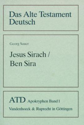 Das Alte Testament Deutsch (ATD), Apokryphen: Bd.1 Jesus Sirach / Ben Sira, Georg Sauer