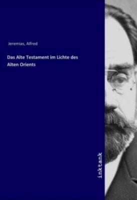 Das Alte Testament im Lichte des Alten Orients - Alfred Jeremias pdf epub