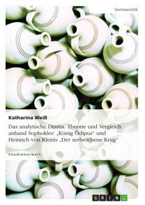 """Das analytische Drama. Theorie und Vergleich anhand Sophokles' """"König Ödipus"""" und Heinrich von Kleists """"Der zerbrochene Krug"""", Katharina Weiß"""