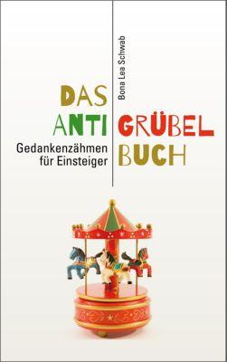 Das Anti-Grübel-Buch, Bona Lea Schwab