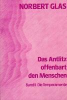 Das Antlitz offenbart den Menschen: Bd.2 Die Temperamente, Norbert Glas
