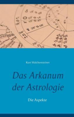 Das Arkanum der Astrologie - die Aspekte, Kurt Walchensteiner