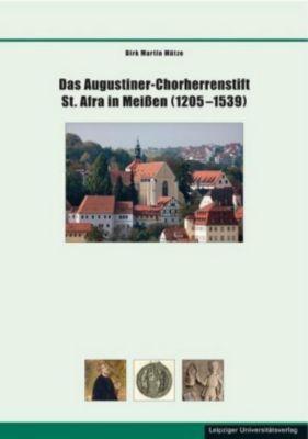Das Augustiner-Chorherrenstift St. Afra in Meissen (1205-1539), Dirk Martin Mütze