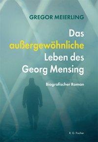 Das außergewöhnliche Leben des Georg Mensing - Georg Meierling pdf epub