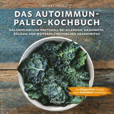 Das Autoimmun Paleo-Kochbuch, Mickey Trescott