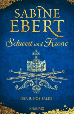Das Barbarossa-Epos: Schwert und Krone - Der junge Falke, Sabine Ebert