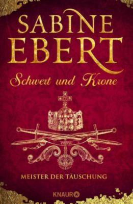 Das Barbarossa-Epos: Schwert und Krone - Meister der Täuschung, Sabine Ebert