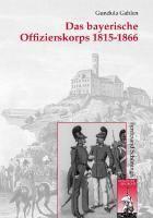 Das bayerische Offizierskorps 1815-1866, Gundula Gahlen
