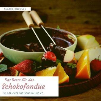 Das Beste für das Schokofondue - Agathe Knudsen pdf epub
