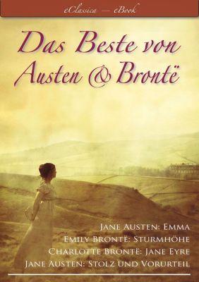 Das Beste von Austen und Brontë (Stolz und Vorurteil, Emma, Sturmhöhe, Jane Eyre), Jane Austen, Emily Brontë, Charlotte Brontë