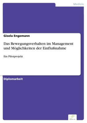 Das Bewegungsverhalten im Management und Möglichkeiten der Einflußnahme, Gisela Engemann
