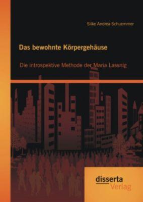 Das bewohnte Körpergehäuse: Die introspektive Methode der Maria Lassnig, Silke Andrea Schuemmer